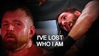 Dean Ambrose / Seth Rollins • I've lost who I am