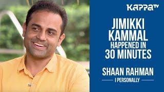 Jimikki Kammal in 30 minutes - Shaan Rahman - Part 3 - I Personally - Kappa TV