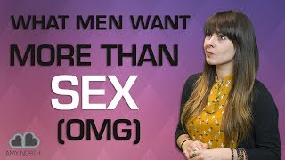 What Men Want MORE Than Sex (OMG)