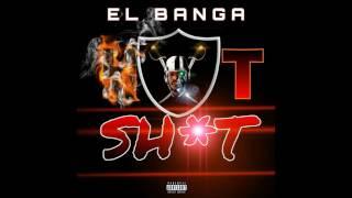 El Banga - Hot Shit