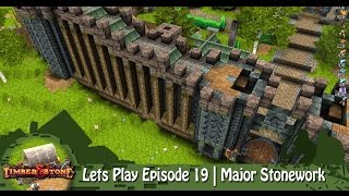 Timber & Stone | Lets Play Episode 19 | Major Stonework