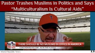 "Pastor Trashes Muslims in Politics and Says ""Multiculturalism Is Cultural Aids"" ✝️"