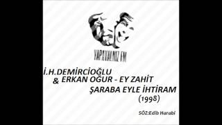 YAPAYALNIZ FM | İ.H.DEMİRCİOĞLU & ERKAN OĞUR - EY ZAHİT ŞARABA EYLE İHTİRAM (1998)