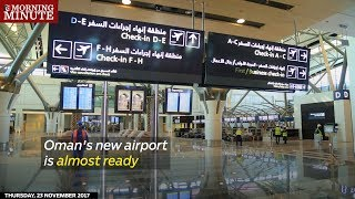 Oman's new airport is almost ready
