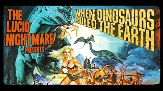 The Lucid Nightmare - When Dinosaurs Ruled the Earth Review
