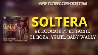 El Roockie - Soltera ft El Tachi, El Boza, Yemil, Baby Wally [Video Letra - Lyrics]