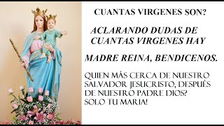 ACLARANDO DUDAS DE CUANTAS VIRGENES HAY!  ESCUCHEMOS.