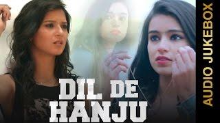New Punjabi Songs 2015 || DIL DE HANJU || AUDIO JUKEBOX || Punjabi Songs 2015