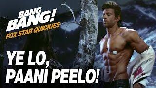 Fox Star Quickies : Bang Bang - Ye Lo,Paani Peelo!