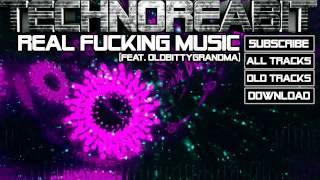 Technoreabit - Real Fucking Music (Feat. OldBittyGrandma) [Electro/Dance, Free Download] + Visuals