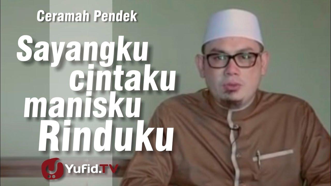Ceramah Singkat: Sayangku, Cintaku, Manisku, Rinduku - Ustadz Ahmad Zainuddin, Lc.