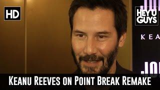 Keanu Reeves on Point Break Remake