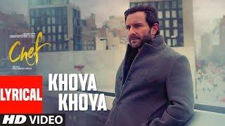 Khoya Khoya Full Lyrical Video Song |  Chef | Saif Ali Khan | Shahid Mallya | Raghu Dixit