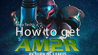 How to get AM2R (Another Metroid 2 Remake ) *Updated on oct 14, 2017