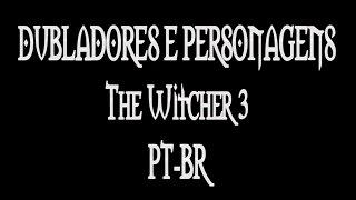 Dubladores e Personagens - The Witcher 3 PT-BR