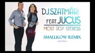 DJ Szatmári feat. Jucus - Most úgy szeress (Smallkow Remix)(Bootleg)