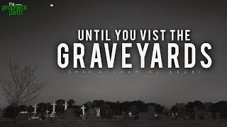 Until You Visit The Graveyards