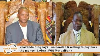 Vhavenda King says 'I am loaded & willing to pay back the money (1.9bn)' #VBSMutualBank