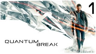 ВРЕМЯ СЛОМАНО! АКТЫ 1 и 2 ● QUANTUM BREAK #1 (PC)