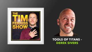 Tools of Titans with Derek Sivers | The Tim Ferriss Show (Podcast)