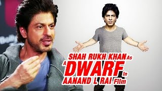 Shahrukh Khan REVEALS Why He Is Doing DWARF Film