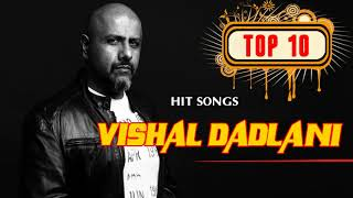 Best Of Vishal Dadlani| Top 10 Songs Vishal Dadlani| Jukebox 2018