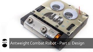 Antweight Combat Robot - Part 1: Design