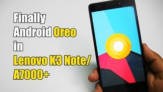 Android 8 Oreo in Lenovo K3 Note/A7000plus 😍