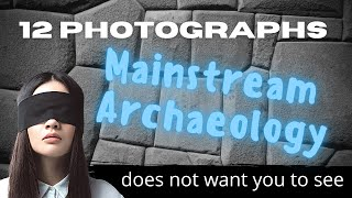 12 Photographs Mainstream Archaeology Does Not Want You to See
