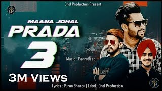 Prada 3 (Full Song) | Maana Johal | Parrydeep | Puran Bhangu | Sunny Dhiman Latest Punjabi Song 2018