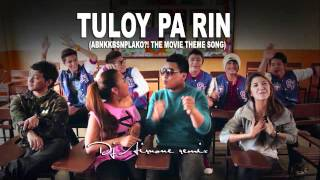 Tuloy Pa Rin (ABNKKBSNPLAko! The Movie Theme Song) Dj Airnone Remix