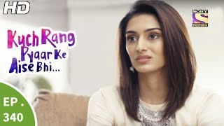 Kuch Rang Pyar Ke Aise Bhi - कुछ रंग प्यार के ऐसे भी - Ep 340 - 19th Jun, 2017