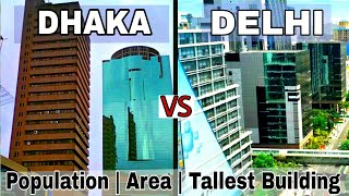 Dhaka vs Delhi (2017)Full Comparison |Population|Area|Tallest Building|Plenty facts|Dhaka|Delhi