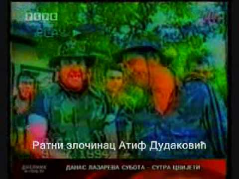 Atif Dudakovic ratni zlocinac u bjekstvu 27.3.2010. †