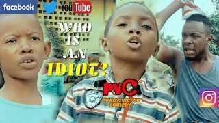 WHO IS AN IDIOT? (PRAIZE VICTOR COMEDY)