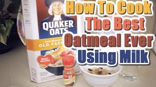 How To Cook The Best Oatmeal Ever Using Milk