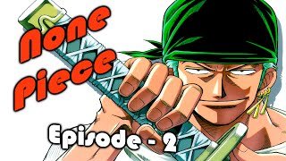 None Piece - Episode 2