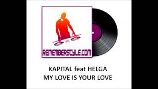 KAPITAL feat HELGA - MY LOVE IS YOUR LOVE (vocal version)