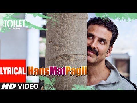 Xxx Mp4 Hans Mat Pagli Video Song With Lyrics Toilet Ek Prem Katha Akshay Kumar Bhumi Sonu Shreya 3gp Sex