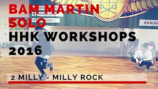 Bam Martin | 2 Milly - Milly Rock | HHK Workshops 2016 ( SOLO )