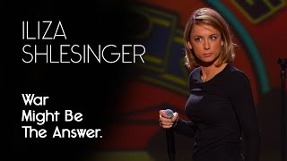 War Just Might Be The Answer - Iliza Shlesinger