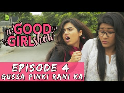 THE GOOD GIRL SHOW | EPISODE 4 | GUSSA PINKY RANI KA | WEB SERIES