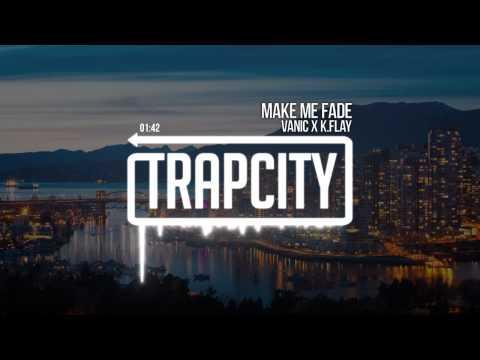 Vanic x K.Flay - Make Me Fade