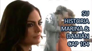 SU HISTORIA MARINA & DAMIÁN CAP 104