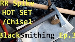 Railroad Spike Forged Hot Set / Chisel - Blacksmithing Ep. 3