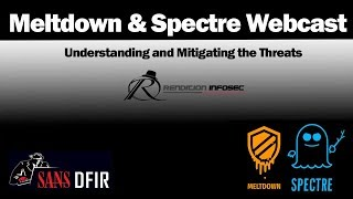 Meltdown and Spectre - Understanding and mitigating the threats - SANS DFIR Webcast