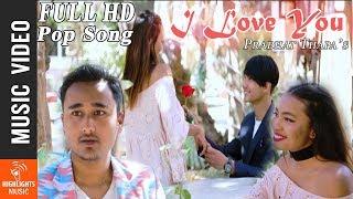 I LOVE YOU    Nepali Pop Song (2018)   Prabhat Thapa Ft. Rudra, Sushma & Satiz
