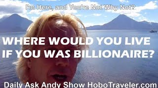 Where Would You Live With a Billion Dollars? Be The Rich and Famous