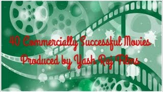 40 Commercially Successful Movies Produced by Yash Raj Films 💰