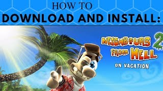 How to Download and Install Neighbours From Hell 2 on Vacation Full Version For Free for PC